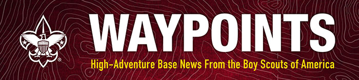 WAYPOINTS: High-Adventure Base News from the Boy Scouts of America